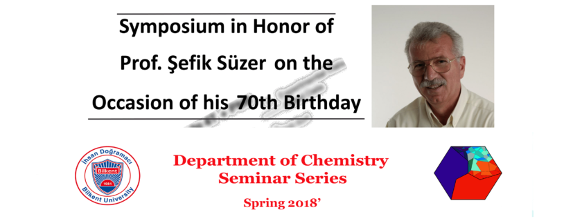 A symposium in honor of Prof. Şefik Süzer on the Occasion of his 70th Birthday will be at on April 20th, 2018.